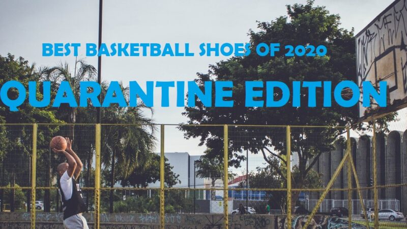 The Best Basketball Shoes of 2020: The Only List You'll Need