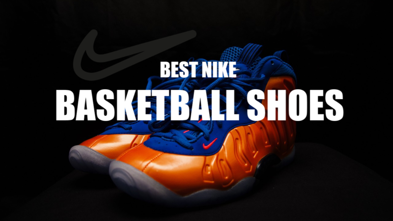 Best NIKE Basketball Shoes: Optimal 9-Pair List For Everyone