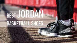 The Best Jordan Basketball Shoes