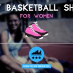 Best Women Basketball Shoes