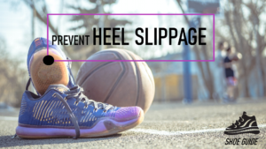 How To Prevent Heel Slippage in Basketball Shoes: Intro