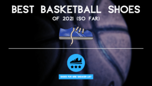 Best Basketball Shoes of 2021: Intro